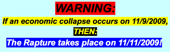 WARNING: If an economic collapse occurs on 11/9/2009, THEN: The Rapture takes place on 11/11/2009!