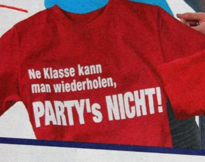 T-Shirt: Ne Klasse kann man wiederholen, PARTY's NICHT!