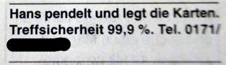 Kleinanzeige: Hans pendelt und legt die Karten. Treffsicherheit 99,9%.