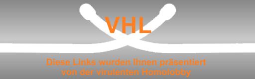 VHL - Diese Links wurden Ihnen präsentiert von der virulenten Homolobby